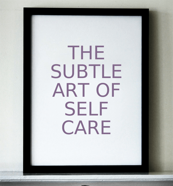 The Subtle Art of SelfCare